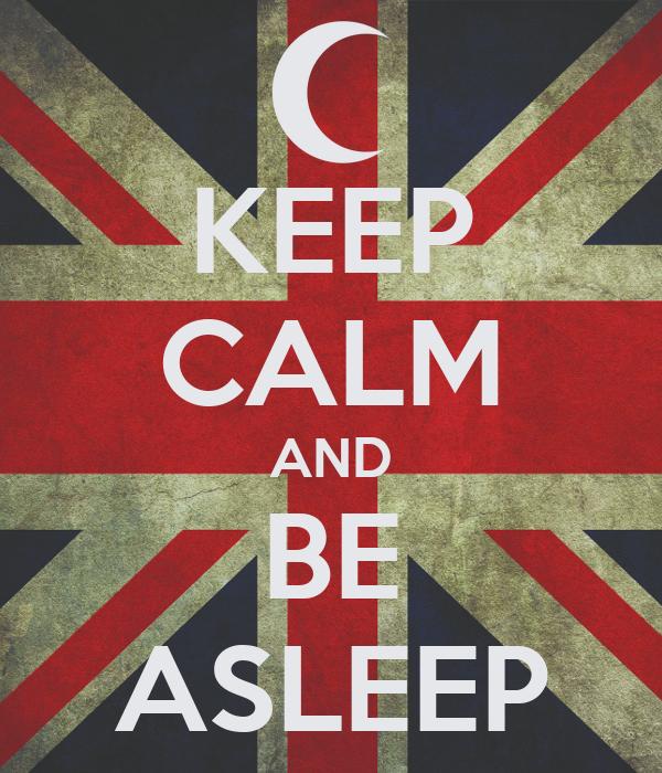 KEEP CALM AND BE ASLEEP