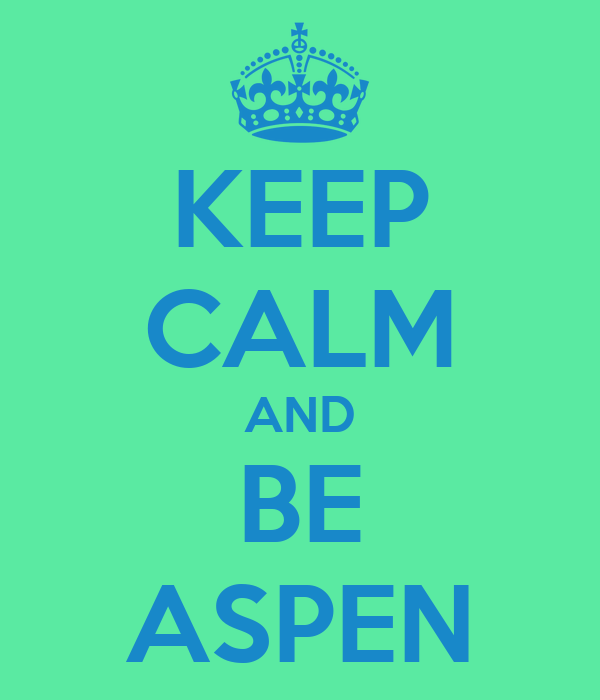 KEEP CALM AND BE ASPEN