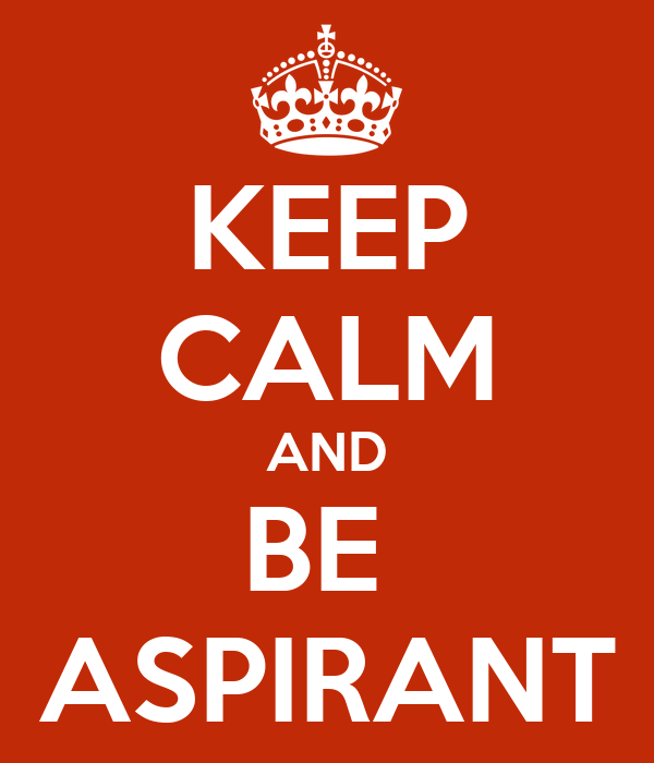 KEEP CALM AND BE  ASPIRANT