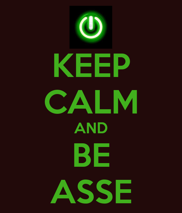 KEEP CALM AND BE ASSE