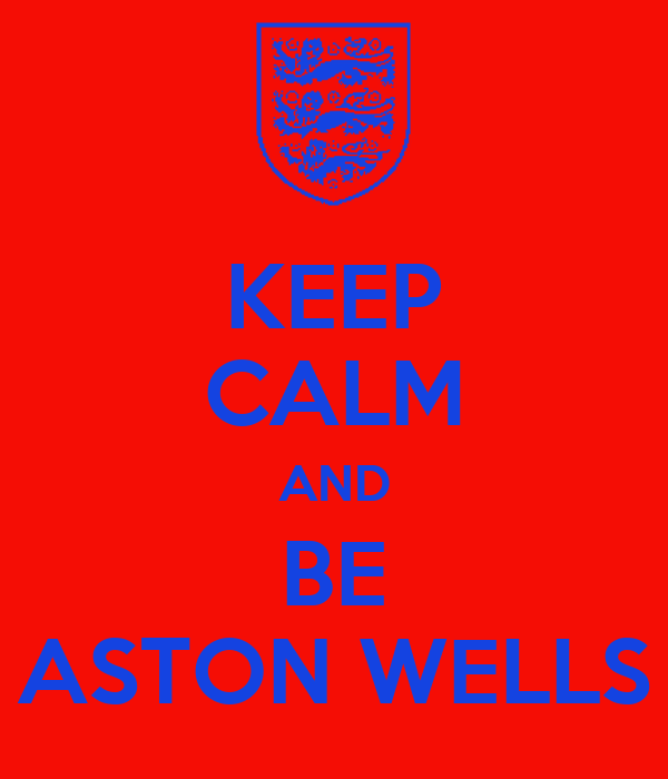 KEEP CALM AND BE ASTON WELLS