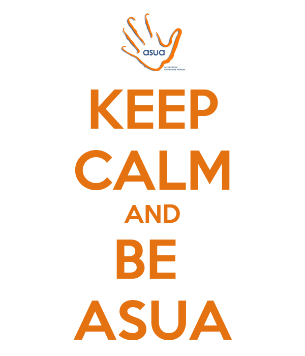 KEEP CALM AND BE  ASUA