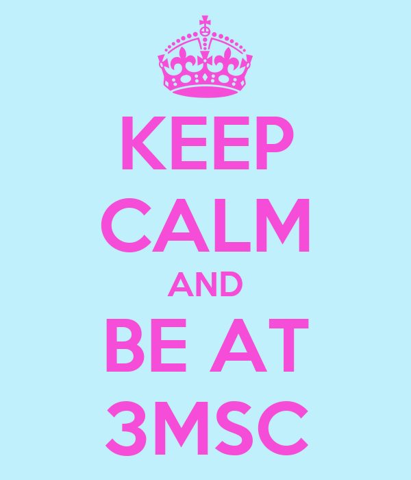 KEEP CALM AND BE AT 3MSC
