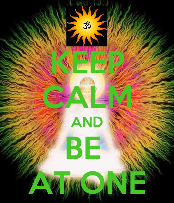 KEEP CALM AND BE  AT ONE