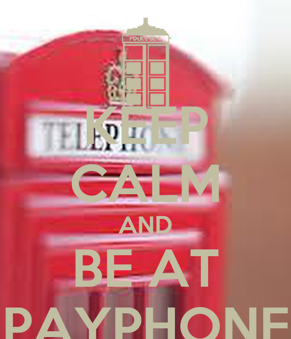 KEEP CALM AND BE AT PAYPHONE