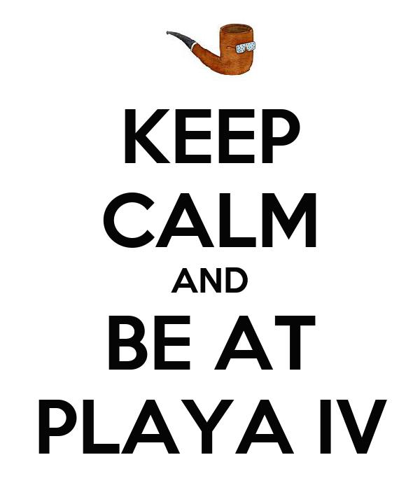 KEEP CALM AND BE AT PLAYA IV