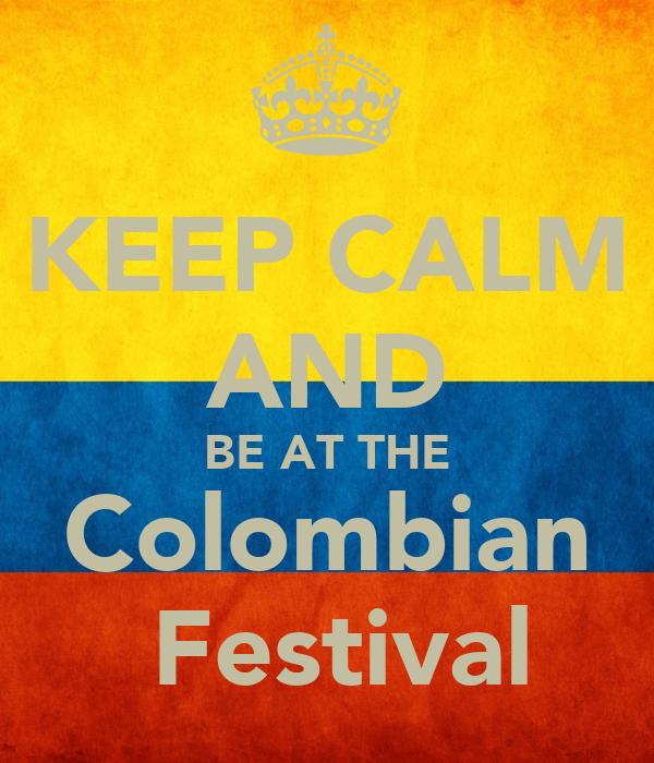 KEEP CALM AND BE AT THE Colombian  Festival