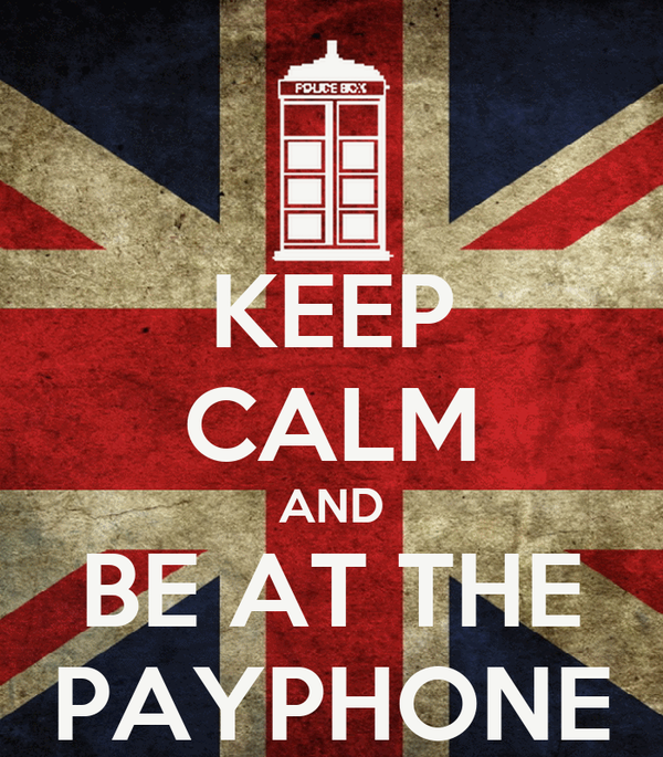 KEEP CALM AND BE AT THE PAYPHONE