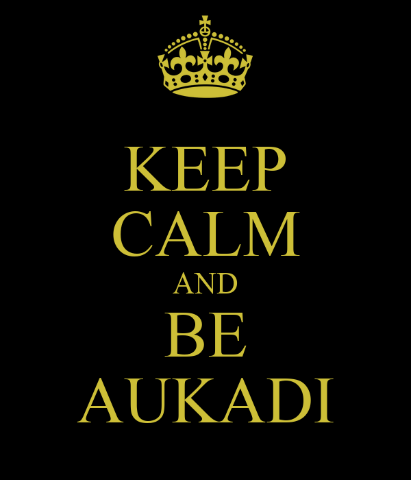 KEEP CALM AND BE AUKADI