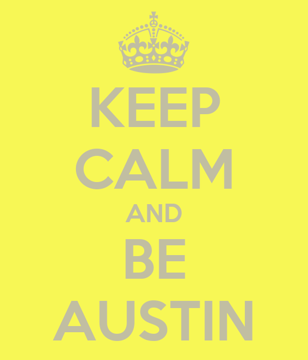 KEEP CALM AND BE AUSTIN