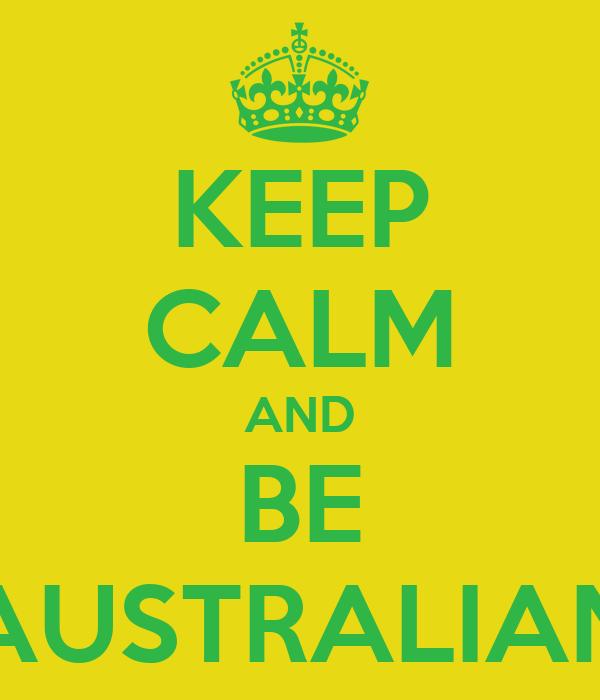 KEEP CALM AND BE AUSTRALIAN