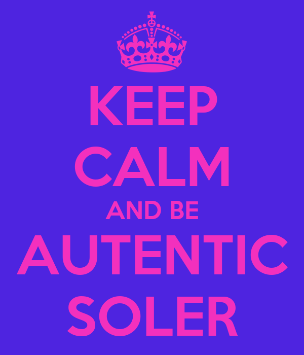 KEEP CALM AND BE AUTENTIC SOLER