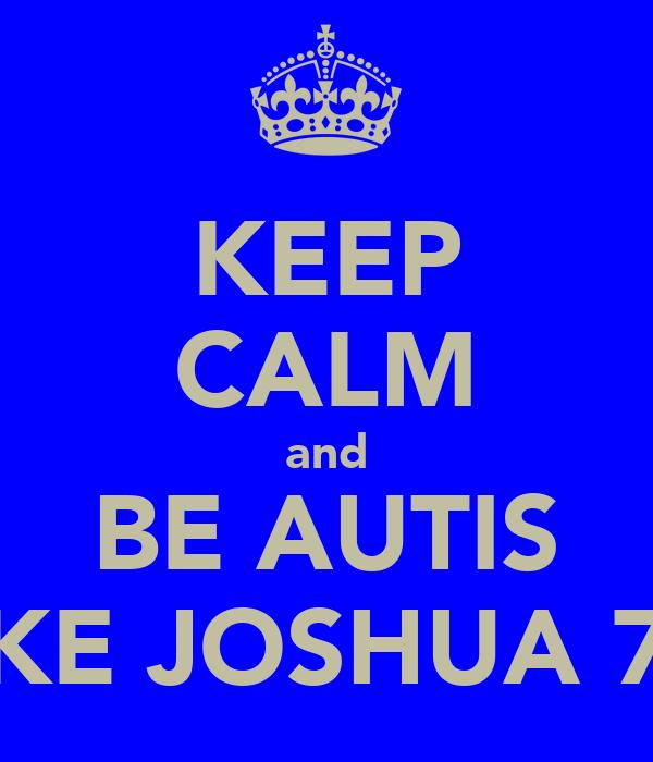 KEEP CALM and BE AUTIS LIKE JOSHUA 7.4