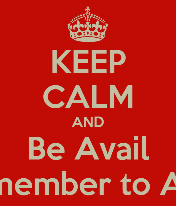 KEEP CALM AND Be Avail and remember to Aux Out