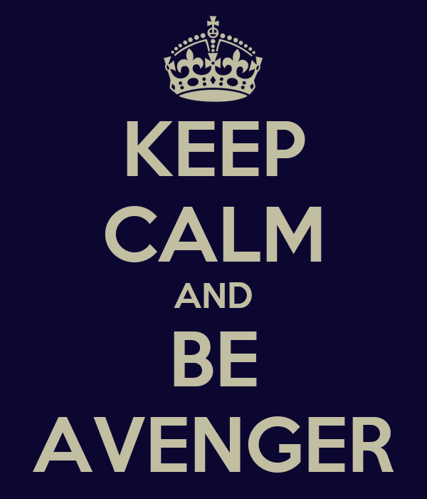 KEEP CALM AND BE AVENGER