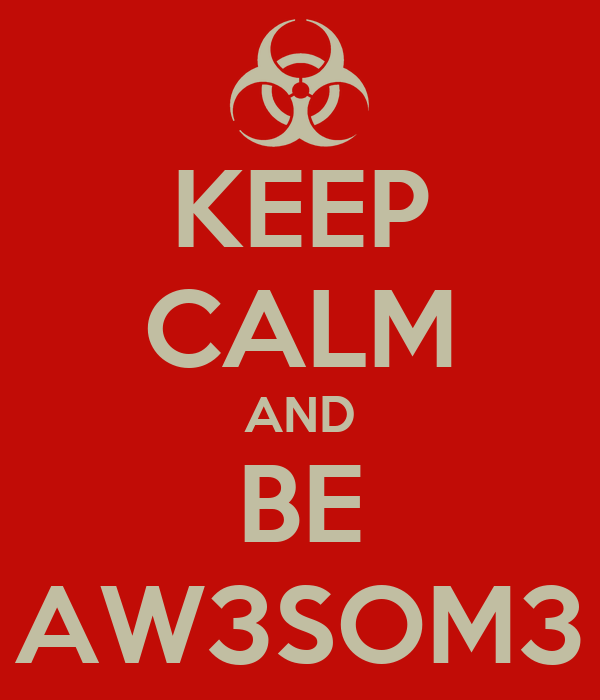 KEEP CALM AND BE AW3SOM3