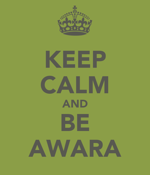KEEP CALM AND BE AWARA