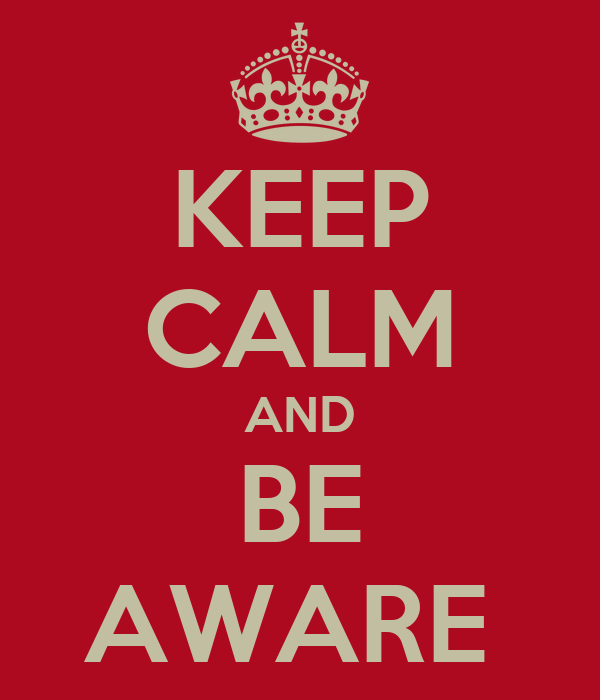 KEEP CALM AND BE AWARE