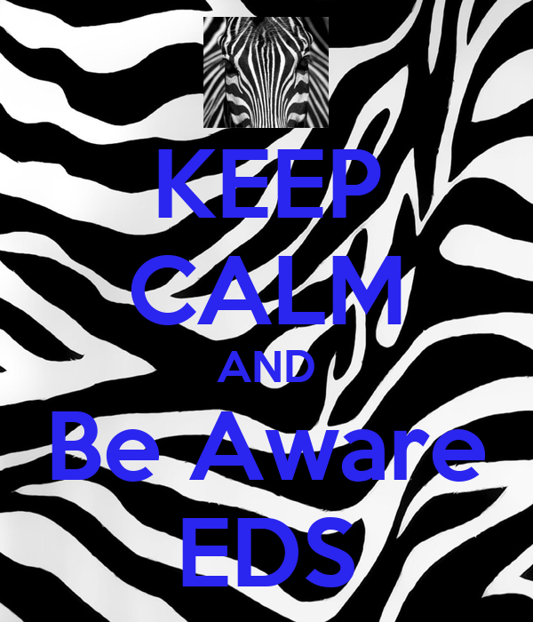 KEEP CALM AND Be Aware EDS