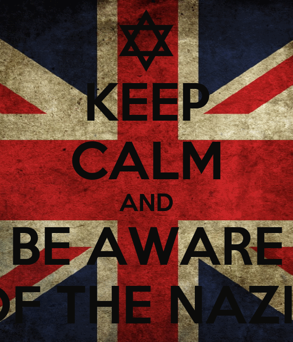 KEEP CALM AND BE AWARE OF THE NAZIS