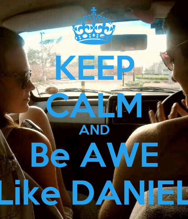KEEP CALM AND Be AWE Like DANIEL