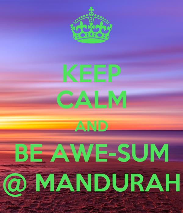 KEEP CALM AND BE AWE-SUM @ MANDURAH