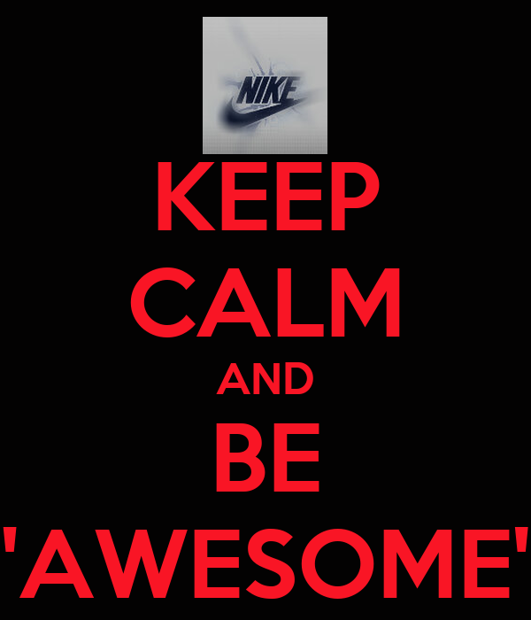 "KEEP CALM AND BE ""AWESOME"""