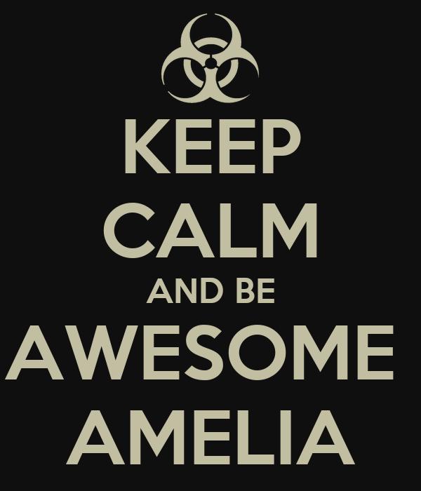 KEEP CALM AND BE AWESOME  AMELIA