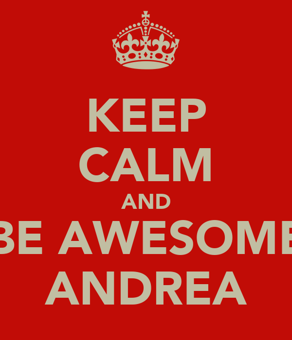 KEEP CALM AND BE AWESOME ANDREA
