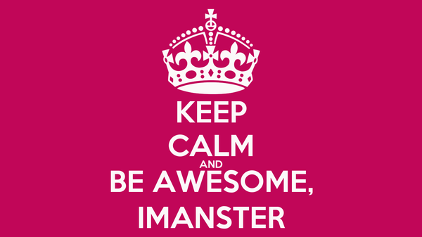KEEP CALM AND BE AWESOME, IMANSTER