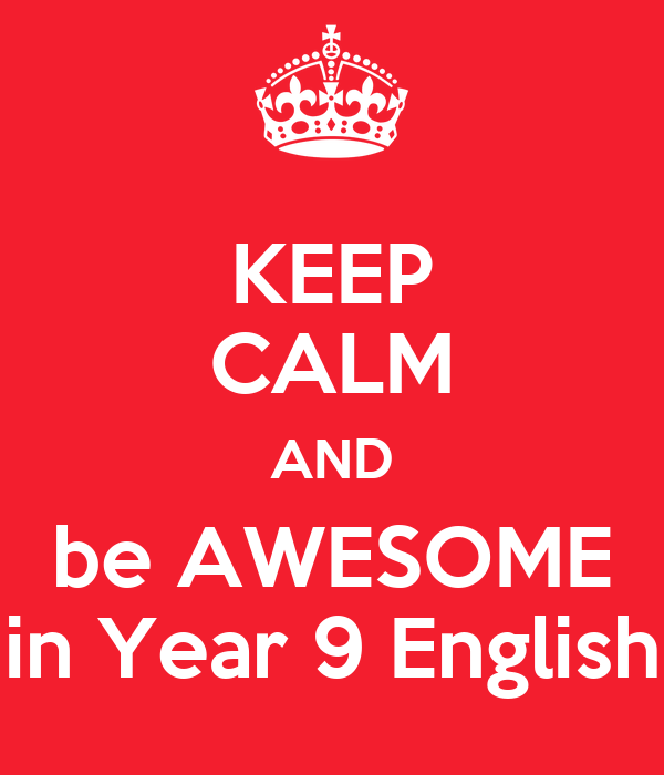 KEEP CALM AND be AWESOME in Year 9 English