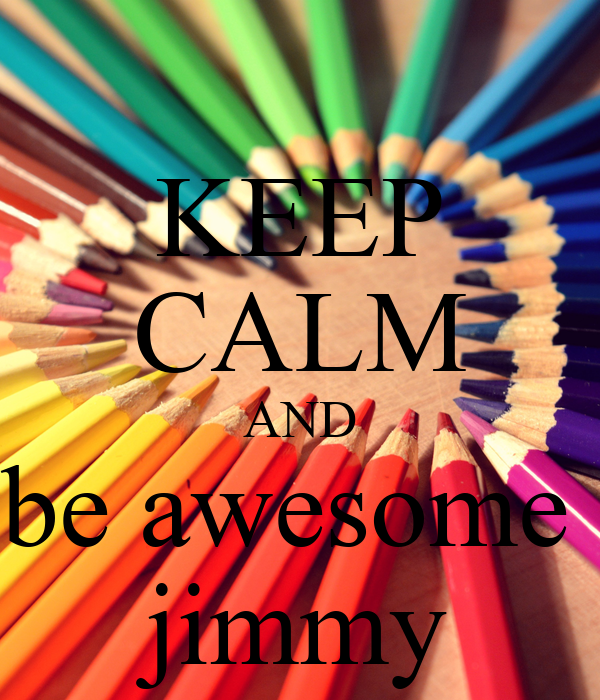 KEEP CALM AND be awesome  jimmy