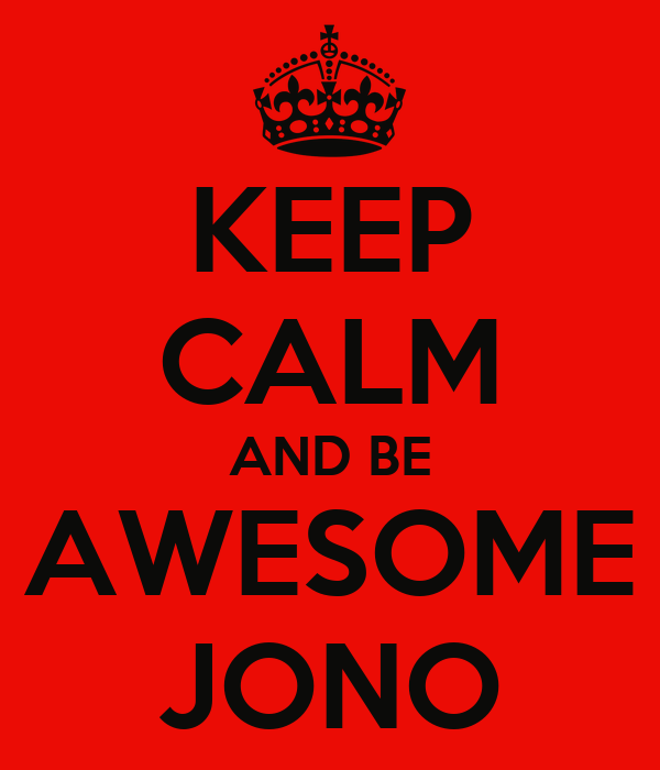 KEEP CALM AND BE AWESOME JONO