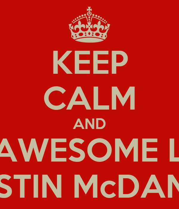 KEEP CALM AND BE AWESOME LIKE AUSTIN McDANIEL