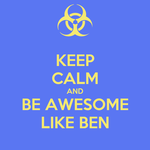 KEEP CALM AND BE AWESOME LIKE BEN