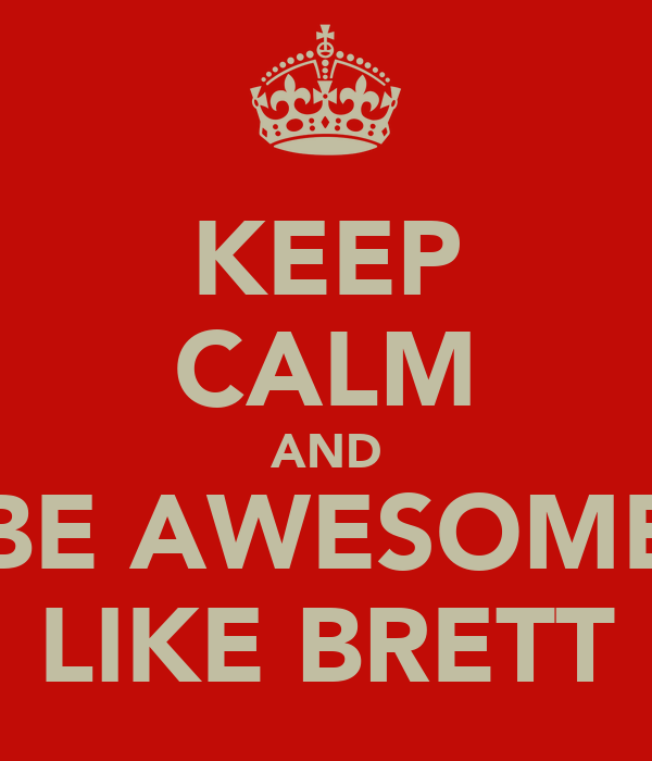 KEEP CALM AND BE AWESOME LIKE BRETT