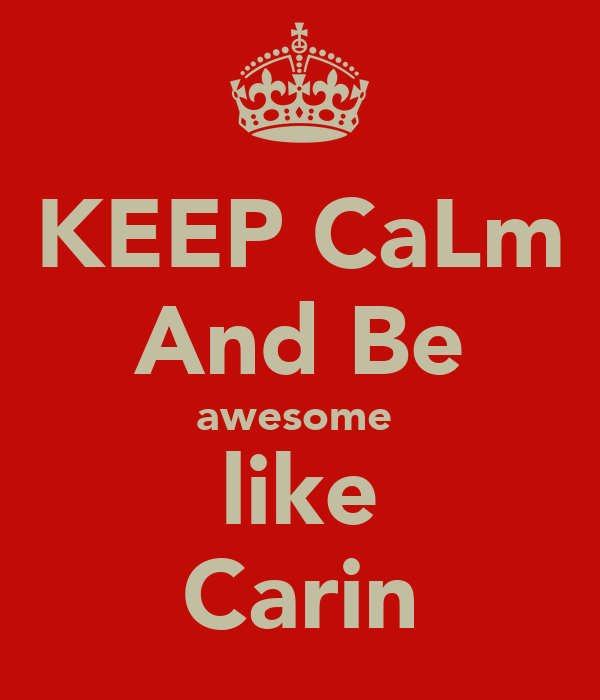 KEEP CaLm And Be awesome  like Carin
