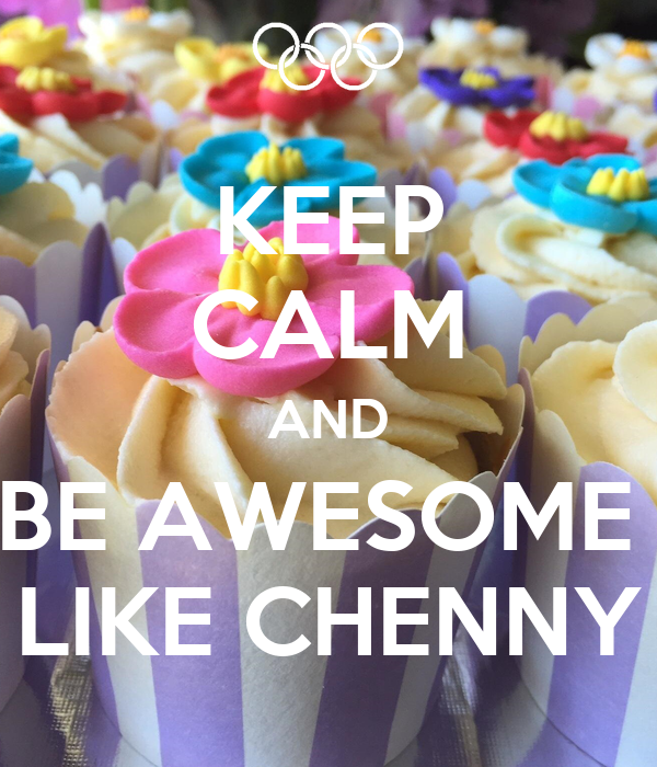 KEEP CALM AND BE AWESOME  LIKE CHENNY