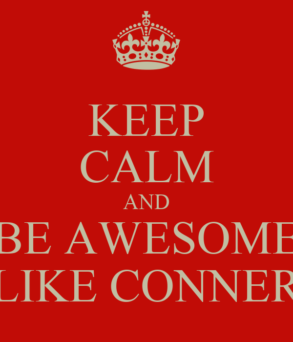 KEEP CALM AND BE AWESOME LIKE CONNER