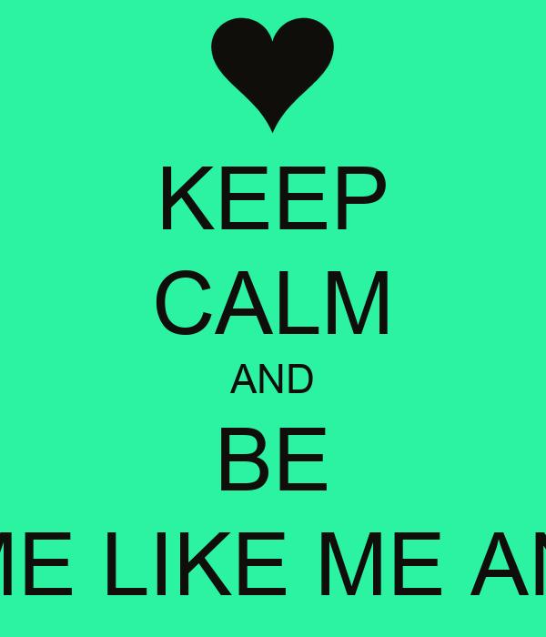 KEEP CALM AND BE AWESOME LIKE ME AND MEEP