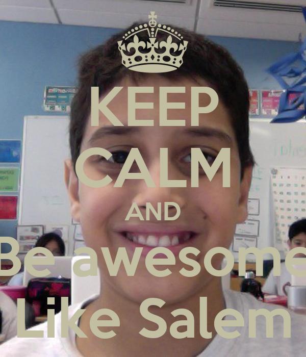 KEEP CALM AND Be awesome Like Salem