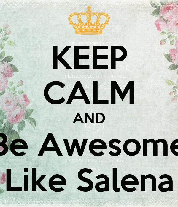 KEEP CALM AND Be Awesome Like Salena