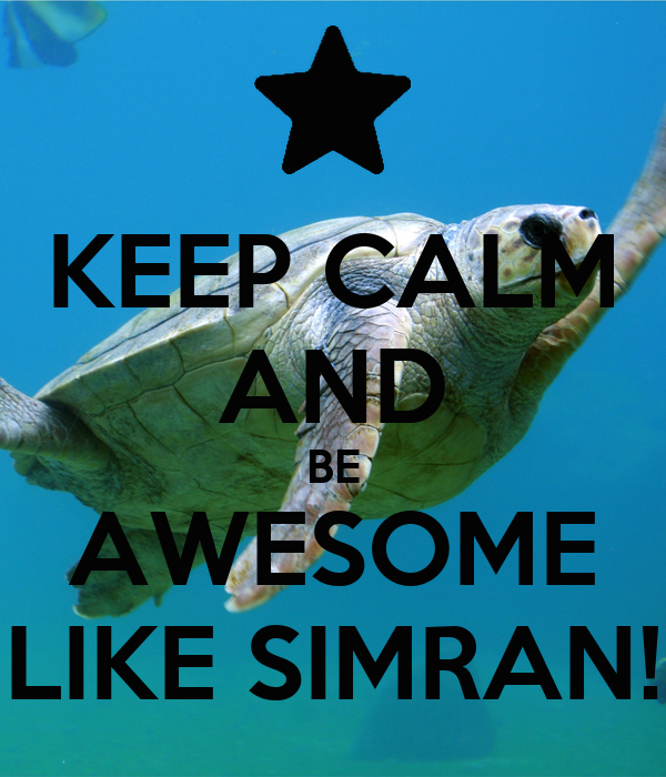 KEEP CALM AND BE AWESOME LIKE SIMRAN!