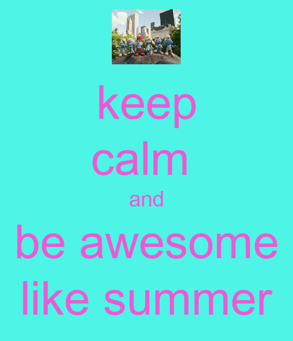 keep calm  and be awesome like summer