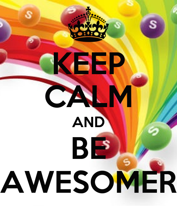 KEEP CALM AND BE AWESOMER