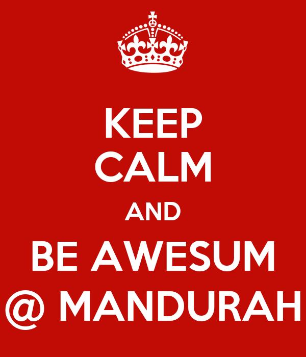 KEEP CALM AND BE AWESUM @ MANDURAH