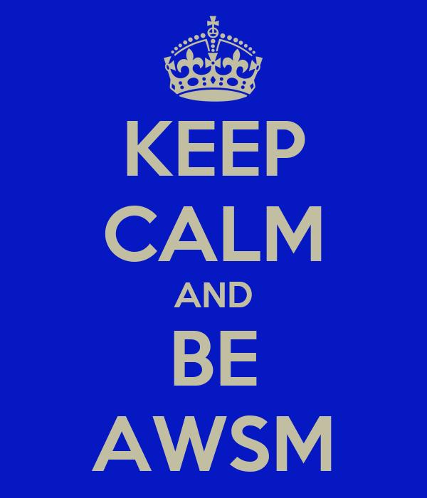 KEEP CALM AND BE AWSM