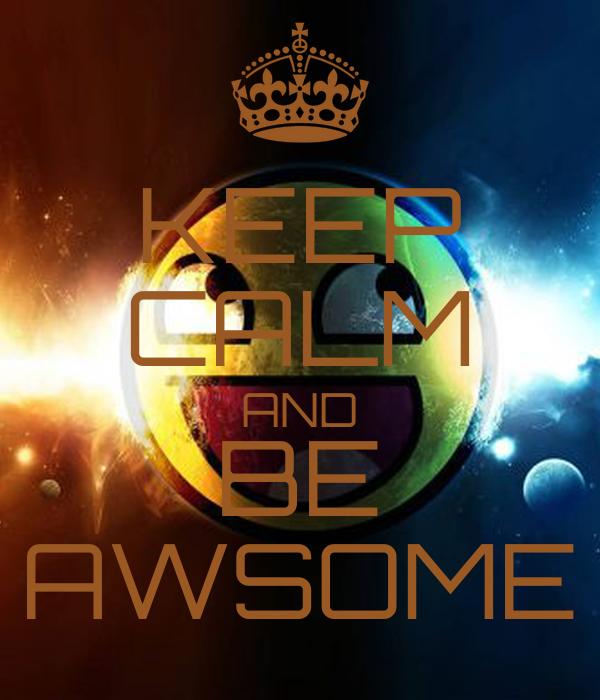 KEEP CALM AND BE AWSOME