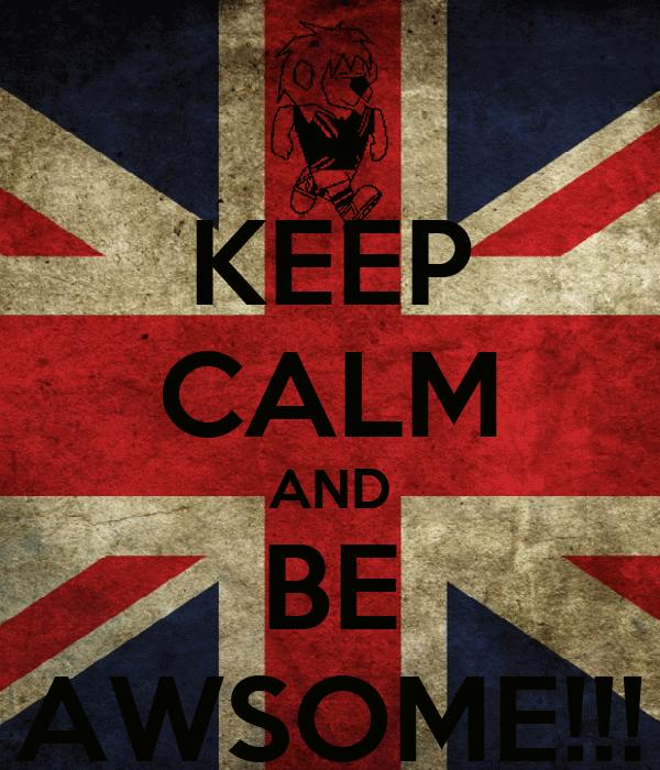 KEEP CALM AND BE AWSOME!!!