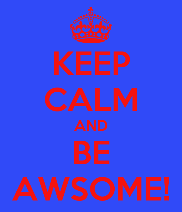 KEEP CALM AND BE AWSOME!